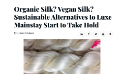 Organic Silk? Vegan Silk? Sustainable Alternatives to Luxe Mainstay Start to Take Hold